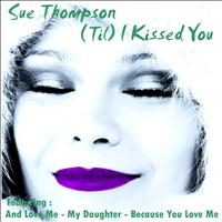 SUE THOMPSON - (Til) I Kissed You