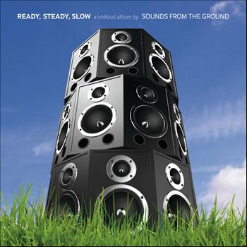 Sounds from the Ground - Ready, Steady, Slow (A Chillout Album)