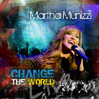 Martha Munizzi - Change The World