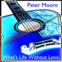 Peter Moore - What's Life Without Love(Feat The Wolfman)