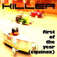Killer - First of the Year (Equinox)