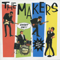 The Makers - Shout On! / Hip-Notic EP