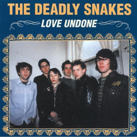 The Deadly Snakes - Love Undone