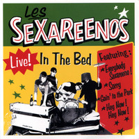 Les Sexareenos - Live!  In the Bed