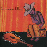 The Geraldine Fibbers - What Part of Get Thee Gone Don't You Understand?