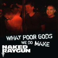"Naked Raygun - ""What Poor Gods We Do Make: The Story and Music Behind Naked Raygun"" - Music from the Motion Picture"