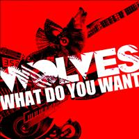 Wolves - What Do You Want