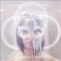 School Of Seven Bells - Ghostory