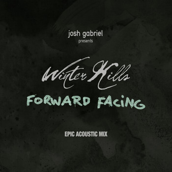 Josh Gabriel Presents Winter Kills - Forward Facing (Epic Acoustic Mix By William West)