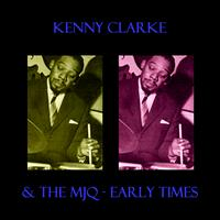 Kenny Clarke - & The MJQ - Early Times