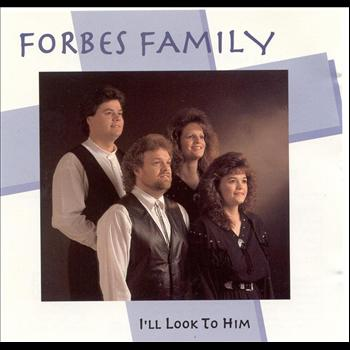 Forbes Family - I'll Look To Him