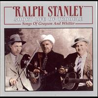 Ralph Stanley - Short Life Of Trouble
