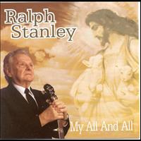 Ralph Stanley - My All & All