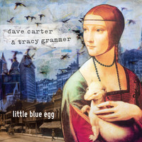 Dave Carter & Tracy Grammer - Little Blue Egg