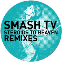 Smash TV - Steroids to Heaven The Remixes