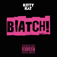 Kitty Kat - Biatch (Explicit)