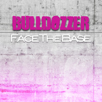 Bulldozzer - Face the Base