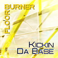 Floorburner - Kickin Da Base