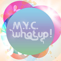 M.Y.C. - What Up!