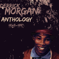 Derrick Morgan - Derrick Morgan Anthology