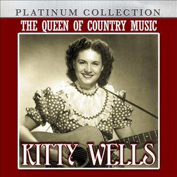Kitty Wells - The Queen of Country Music: Kitty Wells
