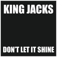 King jacks - Don't Let It Shine