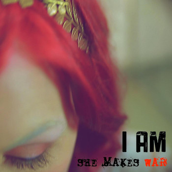 She Makes War - I Am