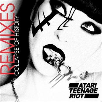 Atari Teenage Riot - Collapse of History Remixes