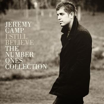 Jeremy Camp - I Still Believe: The Number Ones Collection