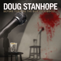 Doug Stanhope - Before Turning The Gun On Himself... (Explicit)