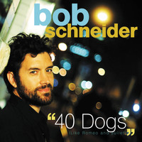 Bob Schneider - 40 Dogs (Like Romeo and Juliet)