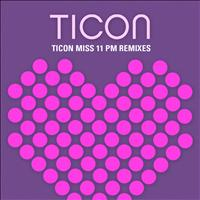 Ticon - Miss 11 PM Remixes