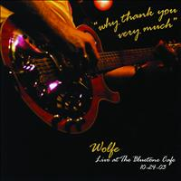 Wolfe - Why Thank You Very Much: Live at the Bluetone Café