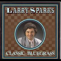 Larry Sparks - Classic Bluegrass