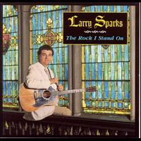 Larry Sparks - The Rock I Stand On