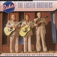 Easter Brothers - They're Holding Up The Ladder