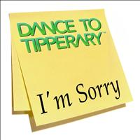 Dance To Tipperary - I'm Sorry
