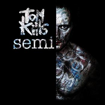 Tom Kills - Semi