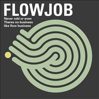 Flowjob - There Is Business Like Flowbusiness