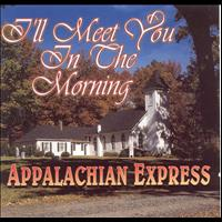Appalachian Express - I'll Meet You In The Morning