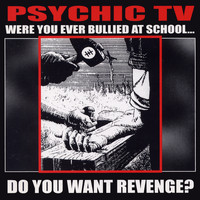 Psychic TV - Were You Ever Bullied At School..Do You Want Revenge (Disc 2)