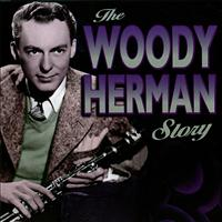 Woody Herman And His Orchestra - The Woody Herman Story