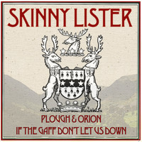 Skinny Lister - Plough & Orion / If The Gaff Don't Let Us Down