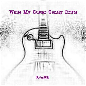 Solaris - While My Guitar Gently Drifts