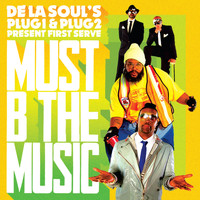 De La Soul`s Plug 1 & Plug 2 present First Serve - Must B The Music