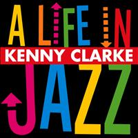 Kenny Clarke - A Life in Jazz