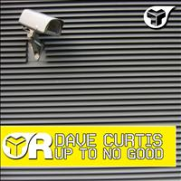 Dave Curtis - Up To No Good