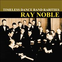 Ray Noble And His Orchestra - Timeless Dance Band Rarities