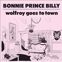 "Bonnie ""Prince"" Billy - Wolfroy Goes To Town"