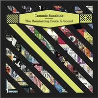 Tommie Sunshine - The Dominating Force Is Sound - Single
